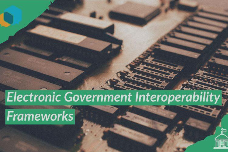 Poin Penting Dalam Implementasi Electronic Government Interoperability Frameworks