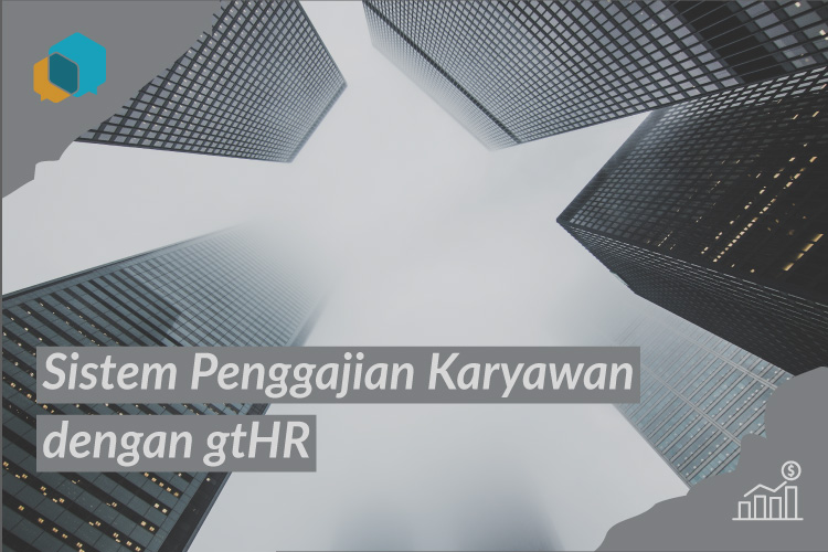 Manfaat Penggunaan Sistem Penggajian Karyawan Menggunakan gtHR