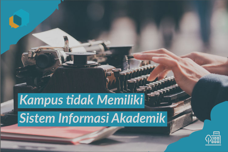 Ribetnya Mahasiswa Ketika Kampus Tidak Memiliki Sistem Informasi Akademik