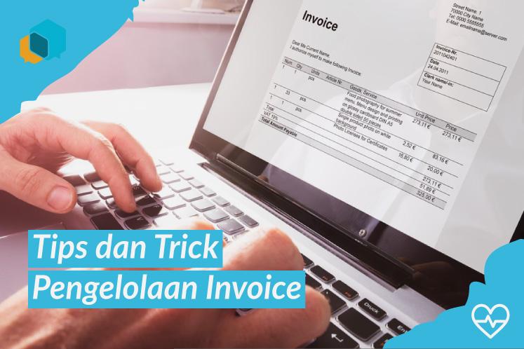 Mudah dan Efektif, Berikut Tips dan Trik Pengelolaan Invoice